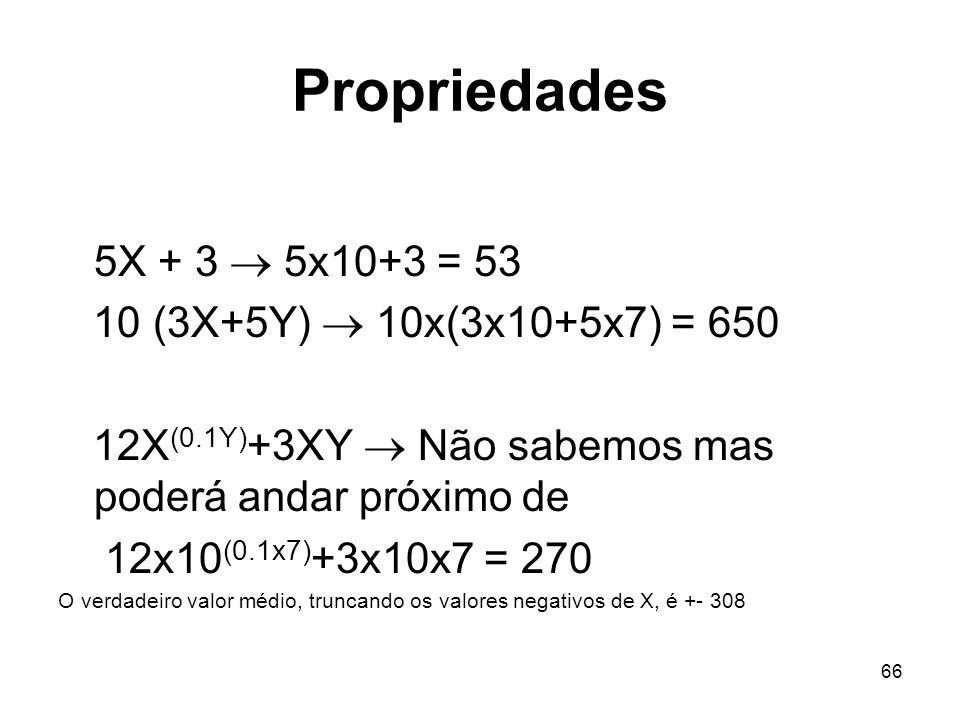 66 Propriedades 5X + 3 5x10+3 = 53 10 (3X+5Y) 10x(3x10+5x7) = 650 12X (0.1Y) +3XY Não sabemos mas poderá andar próximo de 12x10 (0.1x7) +3x10x7 = 270