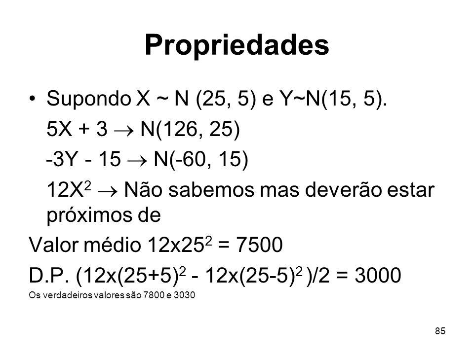 85 Propriedades Supondo X ~ N (25, 5) e Y~N(15, 5). 5X + 3 N(126, 25) -3Y - 15 N(-60, 15) 12X 2 Não sabemos mas deverão estar próximos de Valor médio