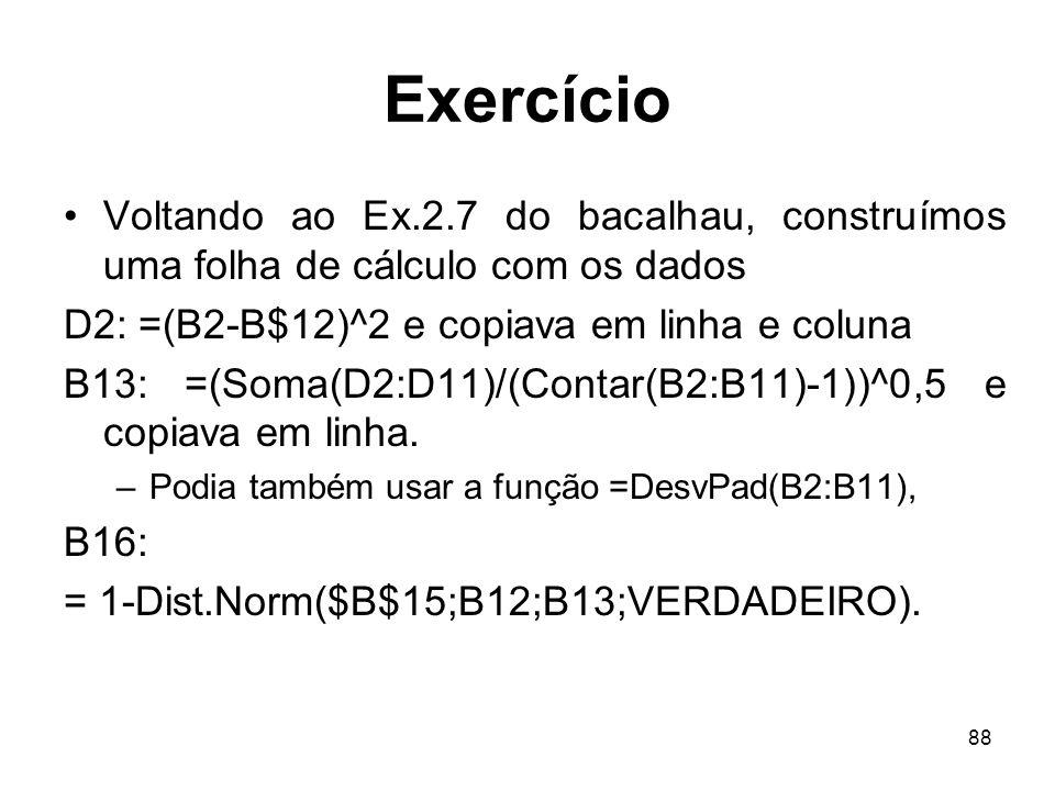 88 Exercício Voltando ao Ex.2.7 do bacalhau, construímos uma folha de cálculo com os dados D2: =(B2-B$12)^2 e copiava em linha e coluna B13: =(Soma(D2
