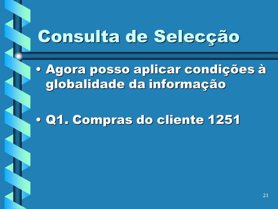 21 Consulta de Selecção Agora posso aplicar condições à globalidade da informaçãoAgora posso aplicar condições à globalidade da informação Q1. Compras