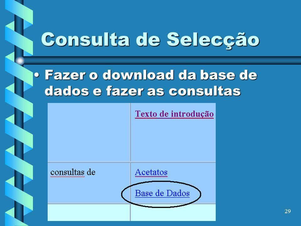 29 Consulta de Selecção Fazer o download da base de dados e fazer as consultasFazer o download da base de dados e fazer as consultas
