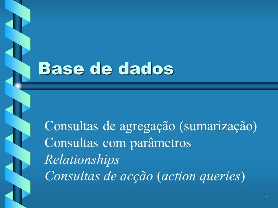 1 Base de dados Consultas de agregação (sumarização) Consultas com parâmetros Relationships Consultas de acção (action queries)