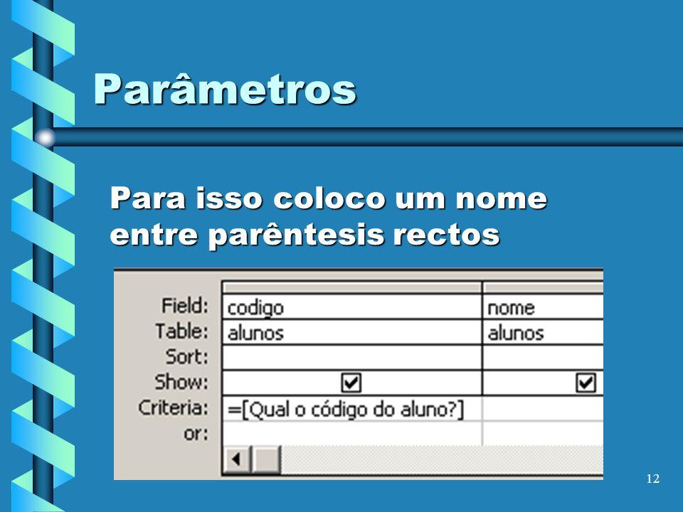 12 Parâmetros Para isso coloco um nome entre parêntesis rectos