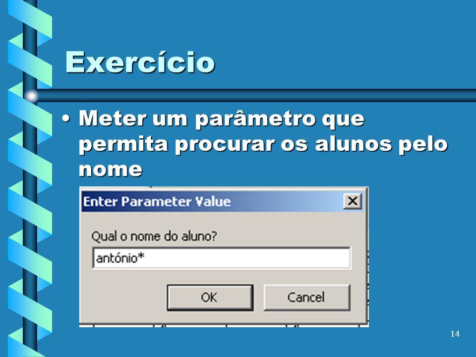 14 Exercício Meter um parâmetro que permita procurar os alunos pelo nomeMeter um parâmetro que permita procurar os alunos pelo nome