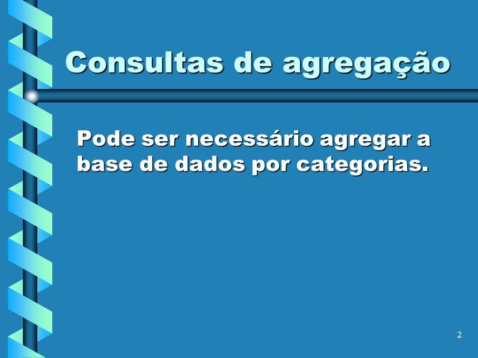 2 Consultas de agregação Pode ser necessário agregar a base de dados por categorias.