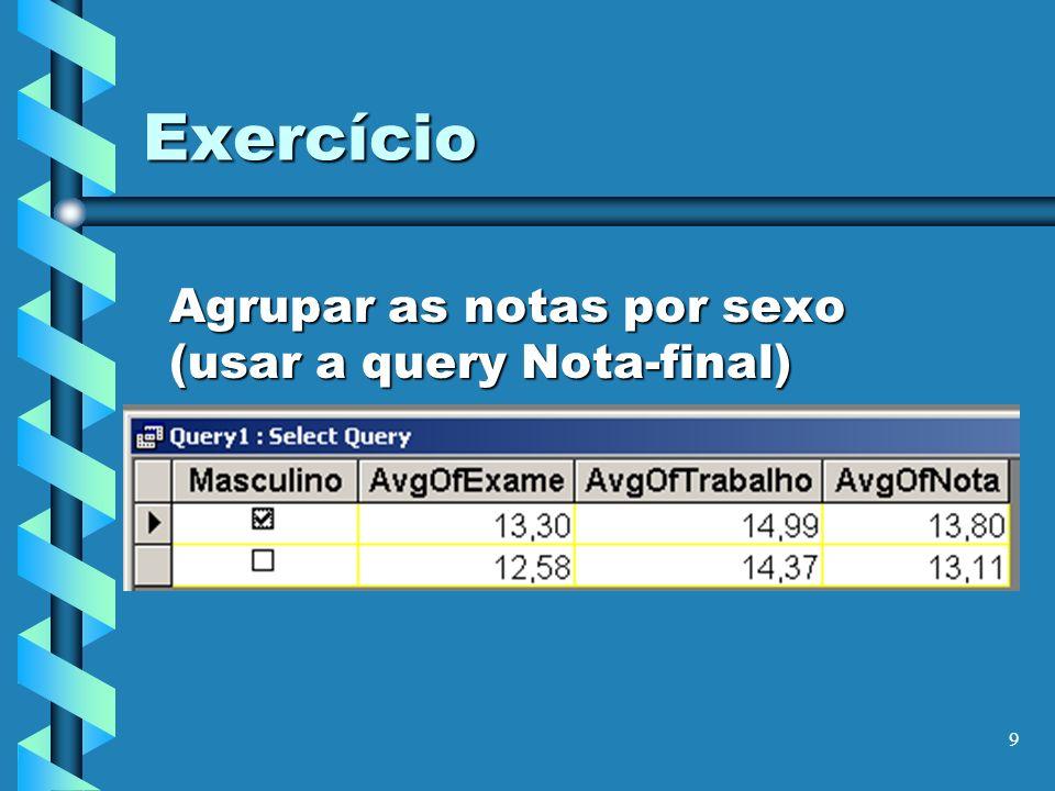 9 Exercício Agrupar as notas por sexo (usar a query Nota-final)