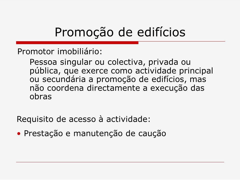 Promoção de edifícios Promotor imobiliário: Pessoa singular ou colectiva, privada ou pública, que exerce como actividade principal ou secundária a pro