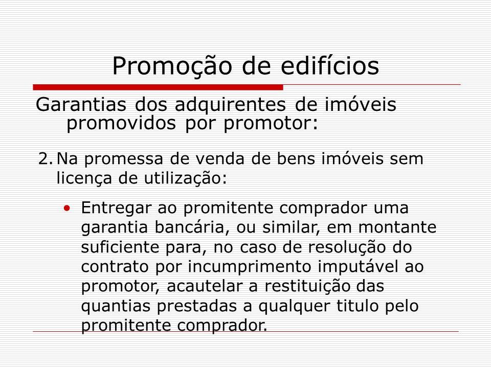 Promoção de edifícios Garantias dos adquirentes de imóveis promovidos por promotor: 2.Na promessa de venda de bens imóveis sem licença de utilização: