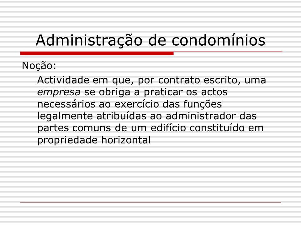 Administração de condomínios Noção: Actividade em que, por contrato escrito, uma empresa se obriga a praticar os actos necessários ao exercício das fu