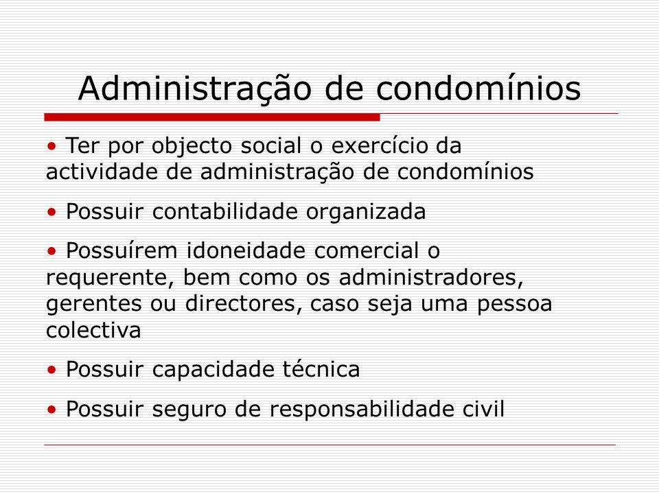 Administração de condomínios Ter por objecto social o exercício da actividade de administração de condomínios Possuir contabilidade organizada Possuír