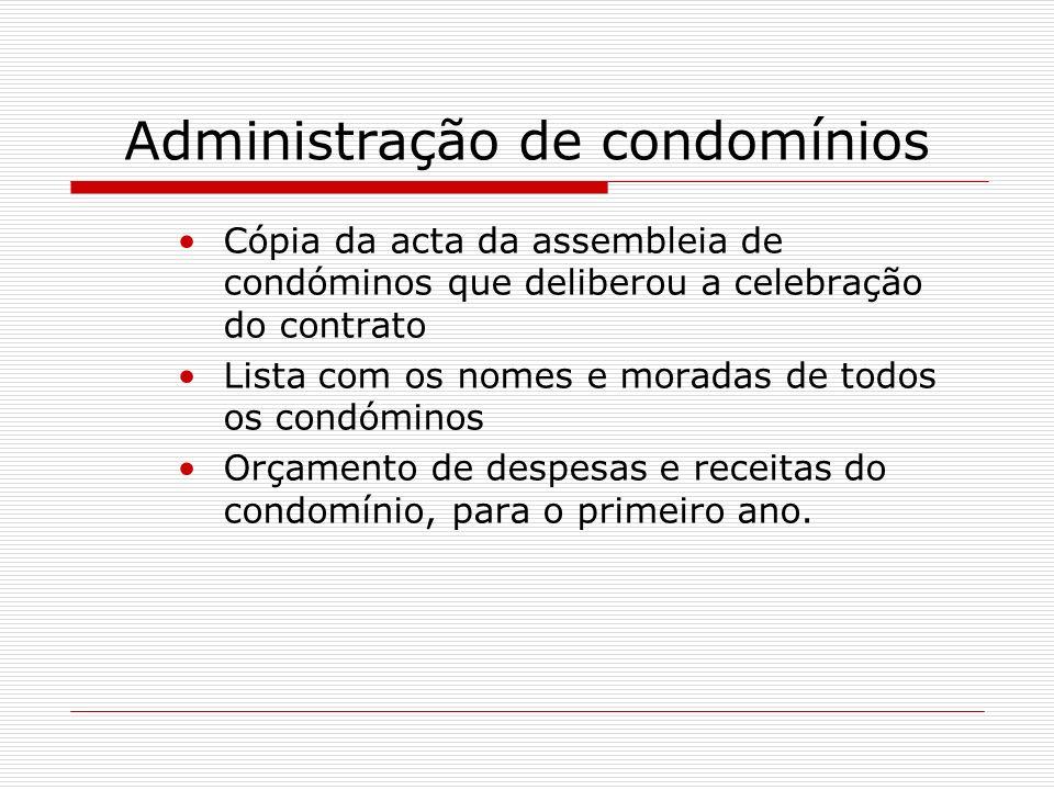 Administração de condomínios Cópia da acta da assembleia de condóminos que deliberou a celebração do contrato Lista com os nomes e moradas de todos os