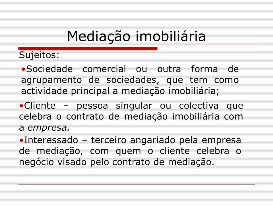 Mediação imobiliária Sujeitos: Sociedade comercial ou outra forma de agrupamento de sociedades, que tem como actividade principal a mediação imobiliár