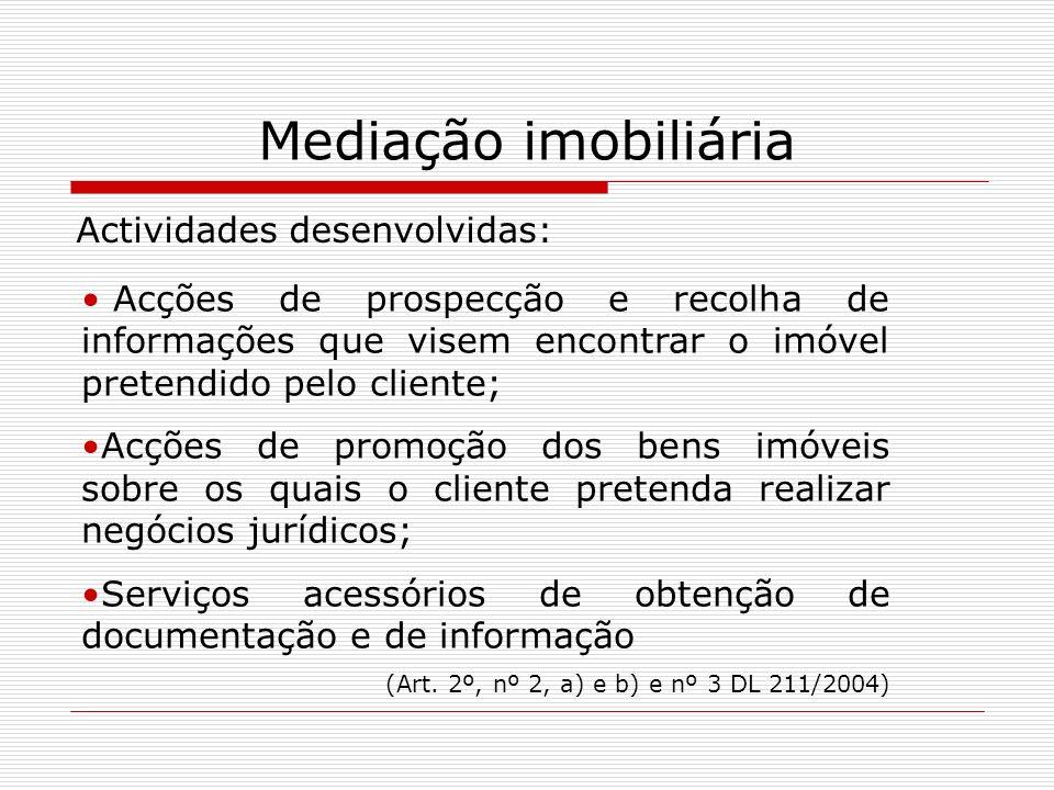 Mediação imobiliária Actividades desenvolvidas: Acções de prospecção e recolha de informações que visem encontrar o imóvel pretendido pelo cliente; Ac