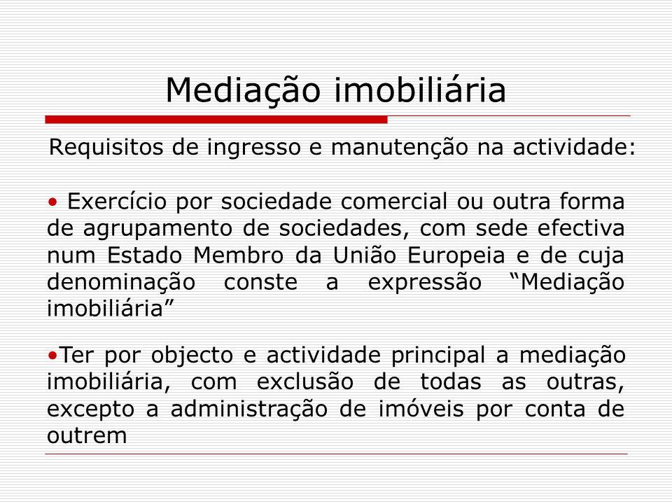 Mediação imobiliária Requisitos de ingresso e manutenção na actividade: Exercício por sociedade comercial ou outra forma de agrupamento de sociedades,