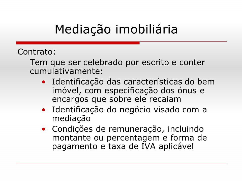 Mediação imobiliária Contrato: Tem que ser celebrado por escrito e conter cumulativamente: Identificação das características do bem imóvel, com especi