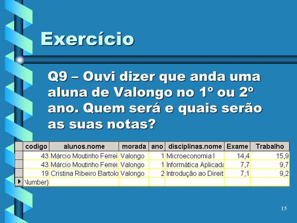 15 Exercício Q9 – Ouvi dizer que anda uma aluna de Valongo no 1º ou 2º ano. Quem será e quais serão as suas notas?
