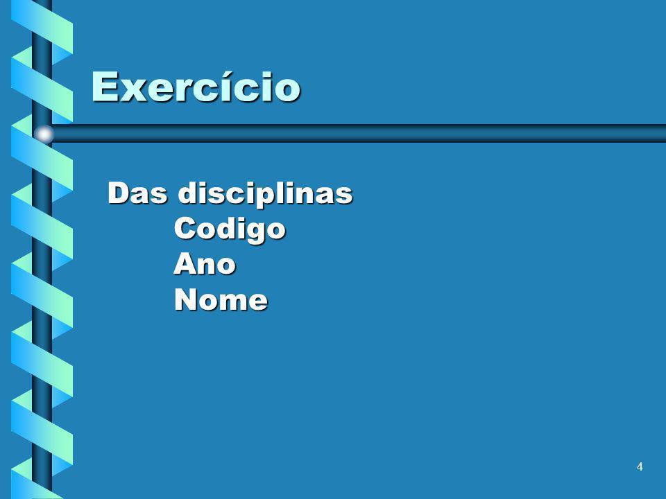 5 Exercício Das notas Codigo do aluno Codigo da disciplina Nota do exame Nota do trabalho Data