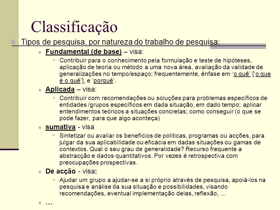 Classificação Tipos de pesquisa, por natureza do trabalho de pesquisa: Fundamental (de base) – visa: Contribuir para o conhecimento pela formulação e
