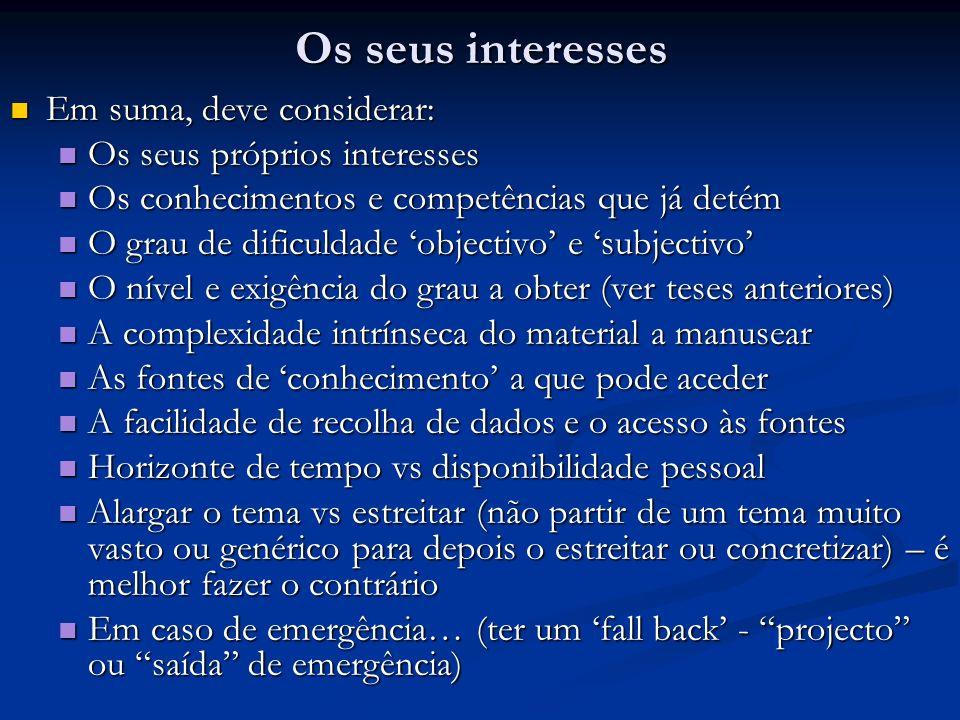 Os seus interesses Em suma, deve considerar: Em suma, deve considerar: Os seus próprios interesses Os seus próprios interesses Os conhecimentos e comp