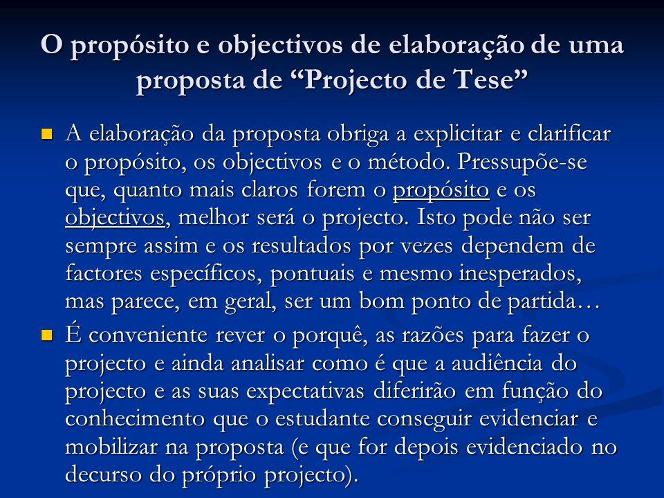 O propósito e objectivos de elaboração de uma proposta de Projecto de Tese A elaboração da proposta obriga a explicitar e clarificar o propósito, os o