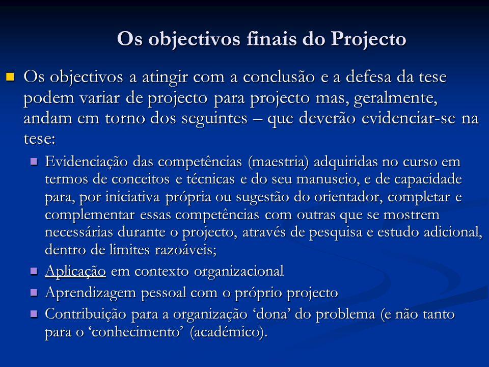 Os objectivos finais do Projecto Os objectivos a atingir com a conclusão e a defesa da tese podem variar de projecto para projecto mas, geralmente, an