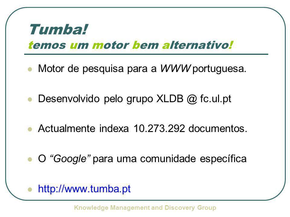 Knowledge Management and Discovery Group Tumba! temos um motor bem alternativo!