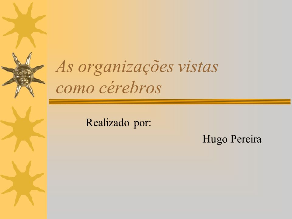 Organizações como cérebros Definição: –O cérebro é visto como um sistema de processamento de informações.