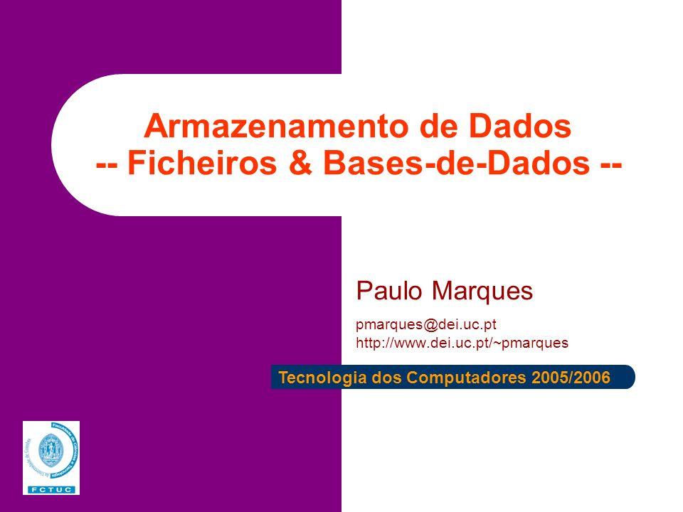 Armazenamento de Dados -- Ficheiros & Bases-de-Dados -- Paulo Marques pmarques@dei.uc.pt http://www.dei.uc.pt/~pmarques Tecnologia dos Computadores 20
