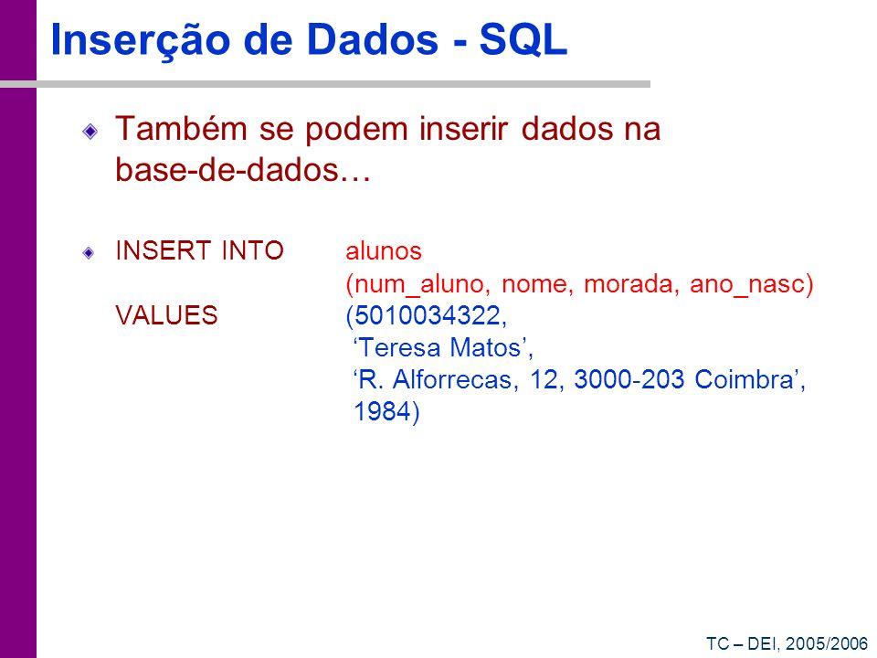 TC – DEI, 2005/2006 Inserção de Dados - SQL Também se podem inserir dados na base-de-dados… INSERT INTOalunos (num_aluno, nome, morada, ano_nasc) VALU