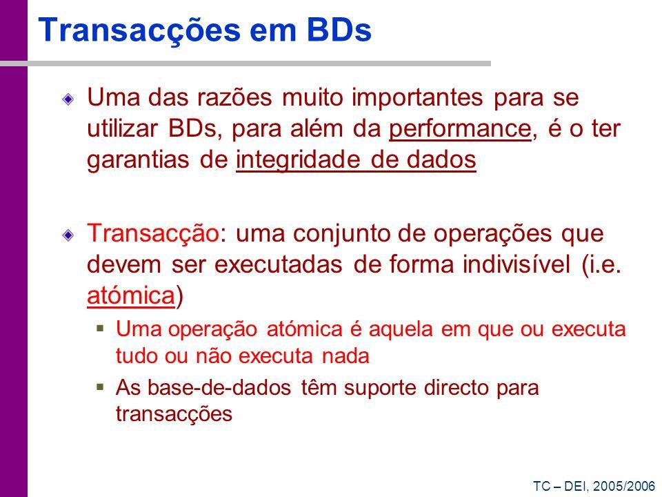TC – DEI, 2005/2006 Transacções em BDs Uma das razões muito importantes para se utilizar BDs, para além da performance, é o ter garantias de integrida