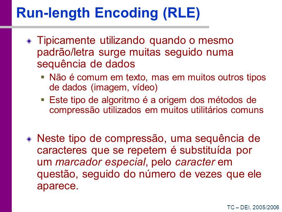 TC – DEI, 2005/2006 Run-length Encoding (RLE) Tipicamente utilizando quando o mesmo padrão/letra surge muitas seguido numa sequência de dados Não é co