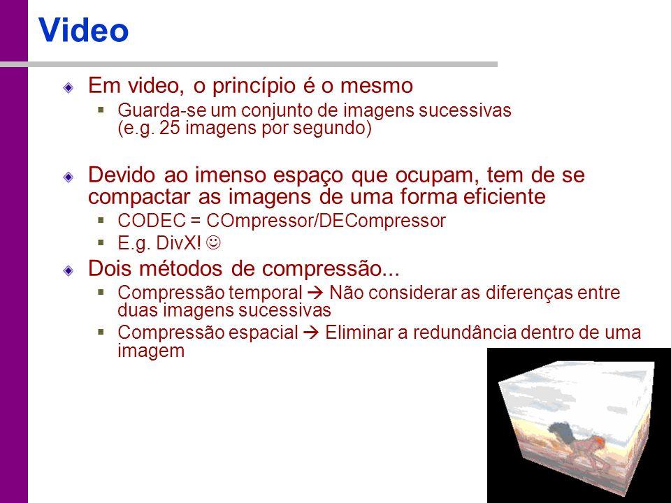 TC – DEI, 2005/2006 Video Em video, o princípio é o mesmo Guarda-se um conjunto de imagens sucessivas (e.g. 25 imagens por segundo) Devido ao imenso e