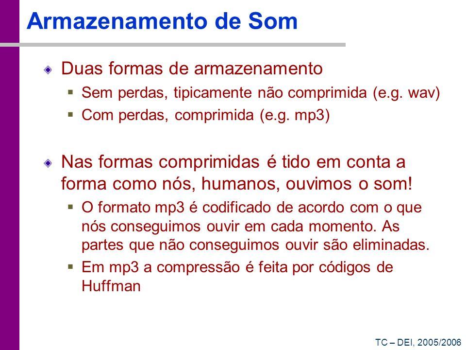 TC – DEI, 2005/2006 Armazenamento de Som Duas formas de armazenamento Sem perdas, tipicamente não comprimida (e.g. wav) Com perdas, comprimida (e.g. m
