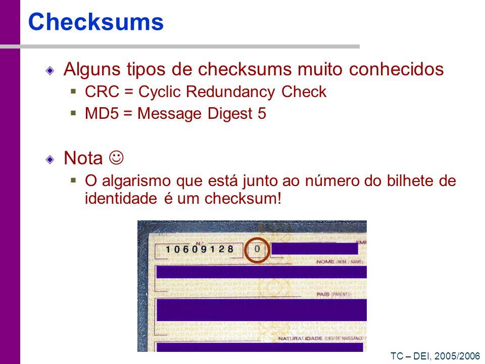 TC – DEI, 2005/2006 Checksums Alguns tipos de checksums muito conhecidos CRC = Cyclic Redundancy Check MD5 = Message Digest 5 Nota O algarismo que est