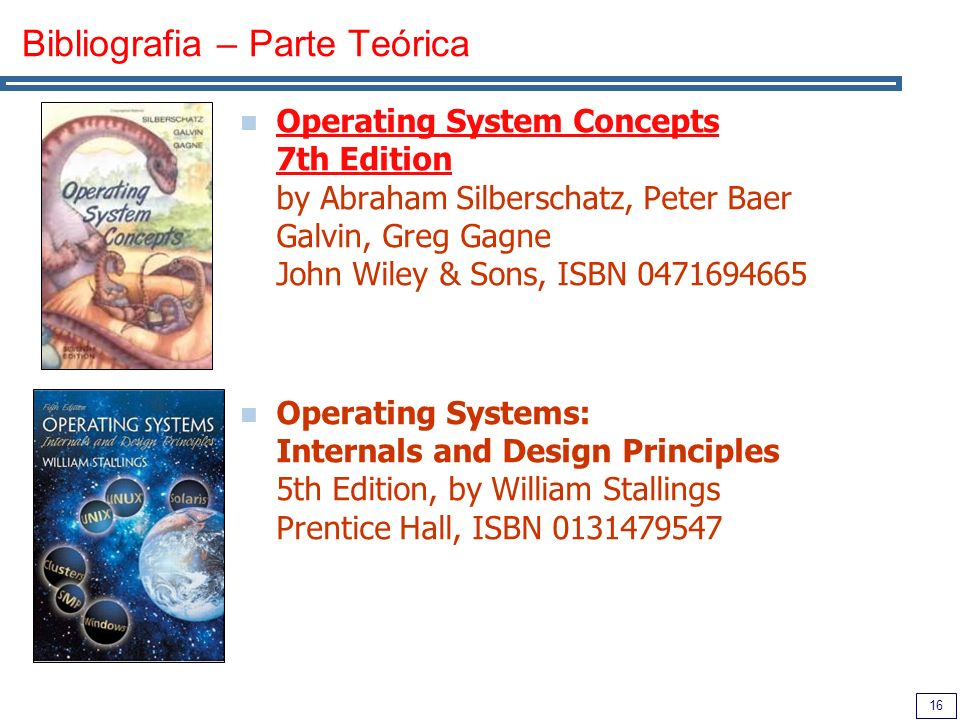 16 Bibliografia – Parte Teórica Operating System Concepts 7th Edition by Abraham Silberschatz, Peter Baer Galvin, Greg Gagne John Wiley & Sons, ISBN 0