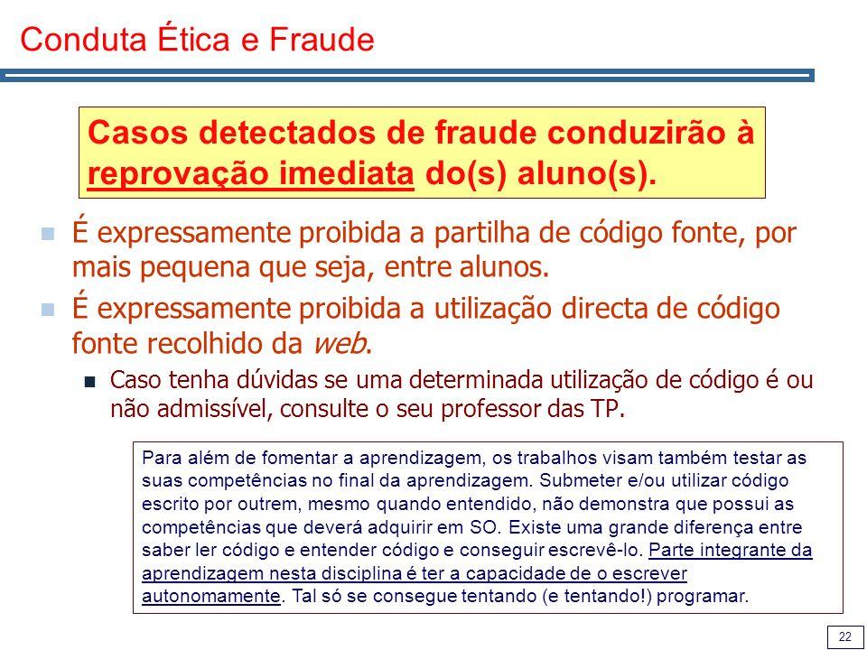 22 Conduta Ética e Fraude É expressamente proibida a partilha de código fonte, por mais pequena que seja, entre alunos.