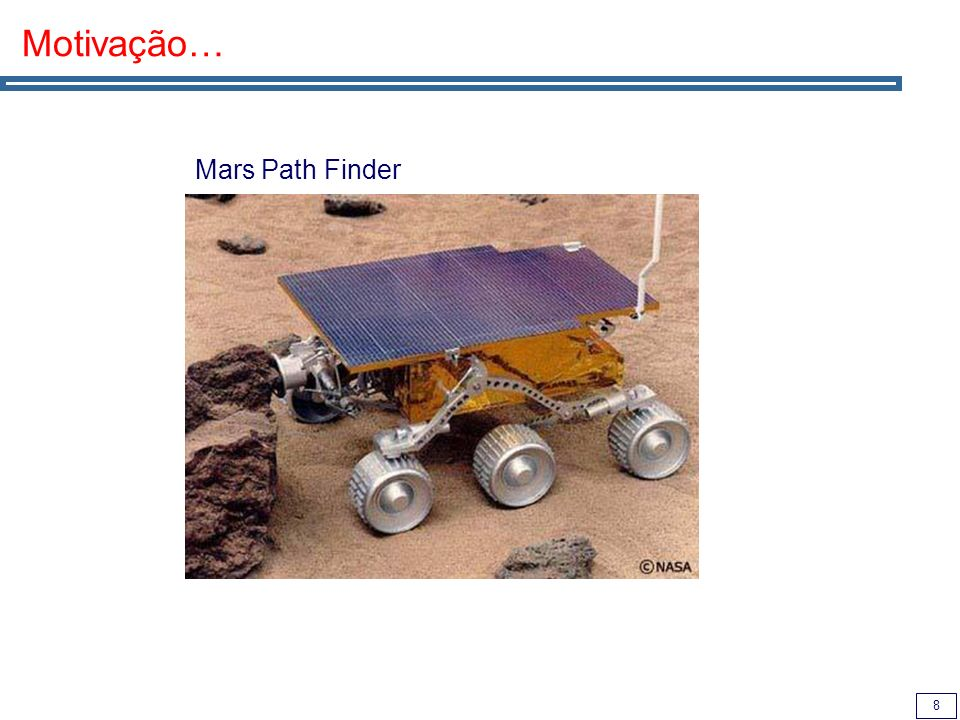 9 The Mars PathFinder Problem Priority Inversion Problem (in Mars Path Finder): Low priority thread locks a semaphore.