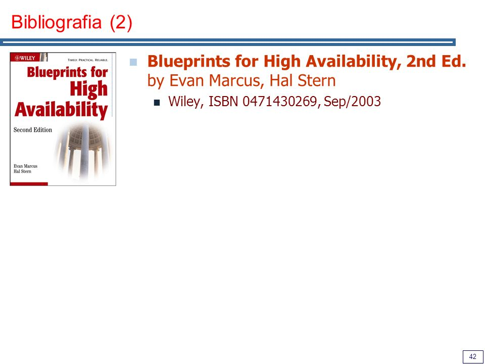 42 Bibliografia (2) Blueprints for High Availability, 2nd Ed.
