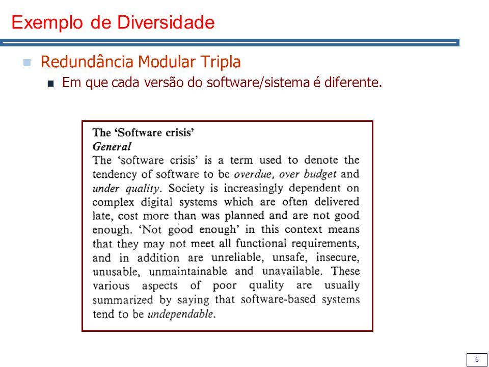 6 Exemplo de Diversidade Redundância Modular Tripla Em que cada versão do software/sistema é diferente.