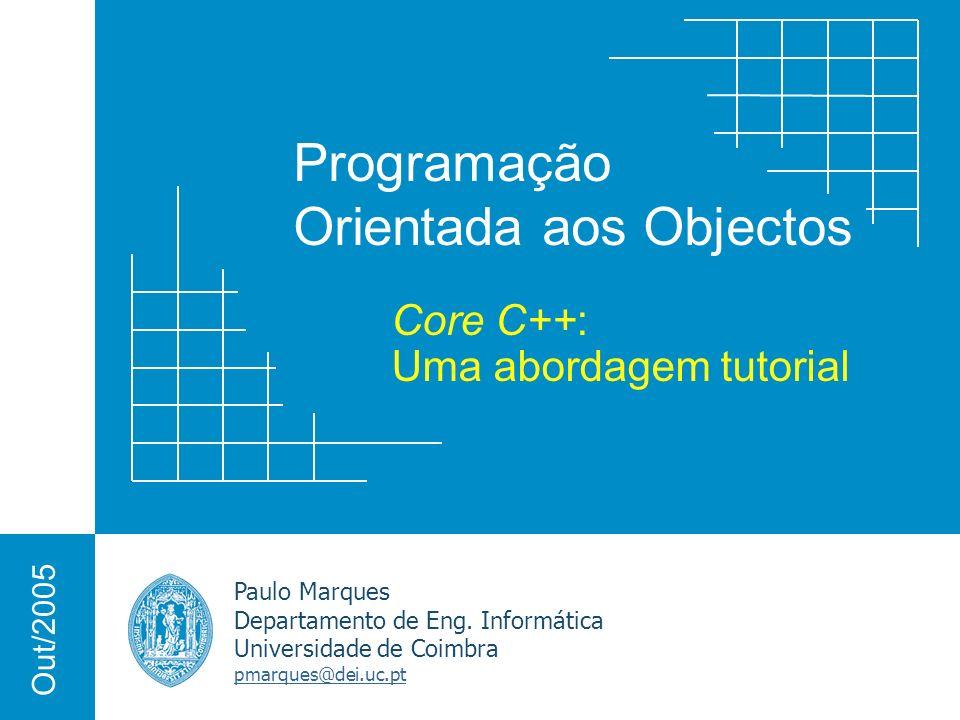 Programação Orientada aos Objectos Paulo Marques Departamento de Eng. Informática Universidade de Coimbra pmarques@dei.uc.pt Out/2005 Core C++: Uma ab