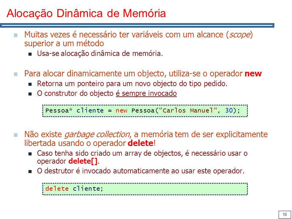 10 Alocação Dinâmica de Memória Muitas vezes é necessário ter variáveis com um alcance (scope) superior a um método Usa-se alocação dinâmica de memória.