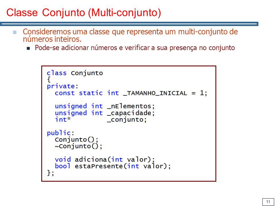 11 Classe Conjunto (Multi-conjunto) Consideremos uma classe que representa um multi-conjunto de números inteiros. Pode-se adicionar números e verifica