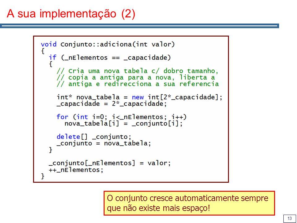 13 A sua implementação (2) O conjunto cresce automaticamente sempre que não existe mais espaço!