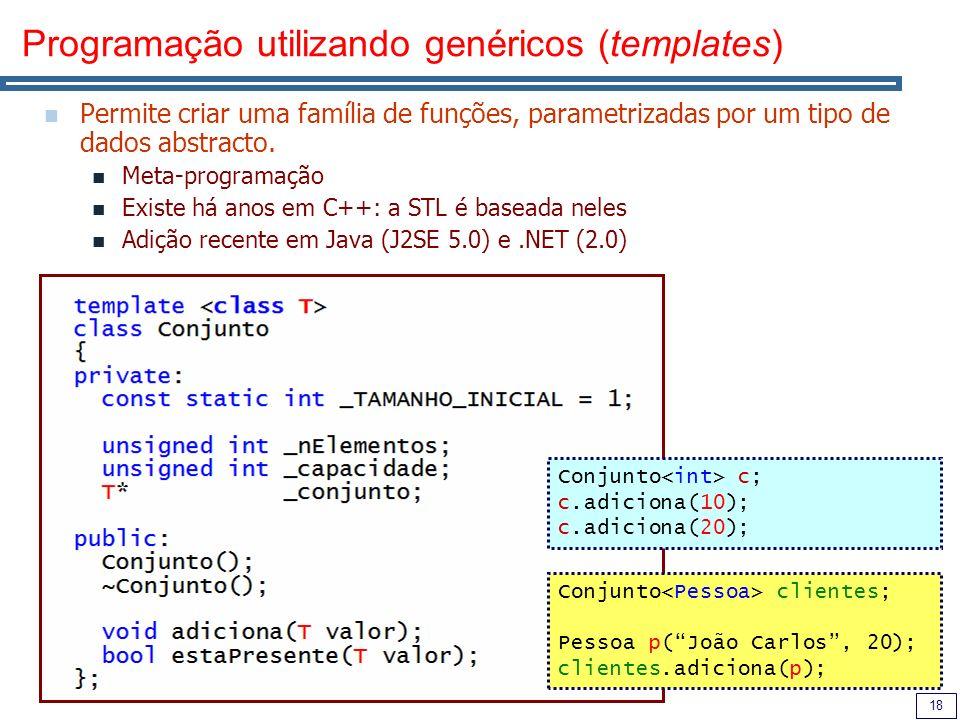 18 Programação utilizando genéricos (templates) Permite criar uma família de funções, parametrizadas por um tipo de dados abstracto. Meta-programação