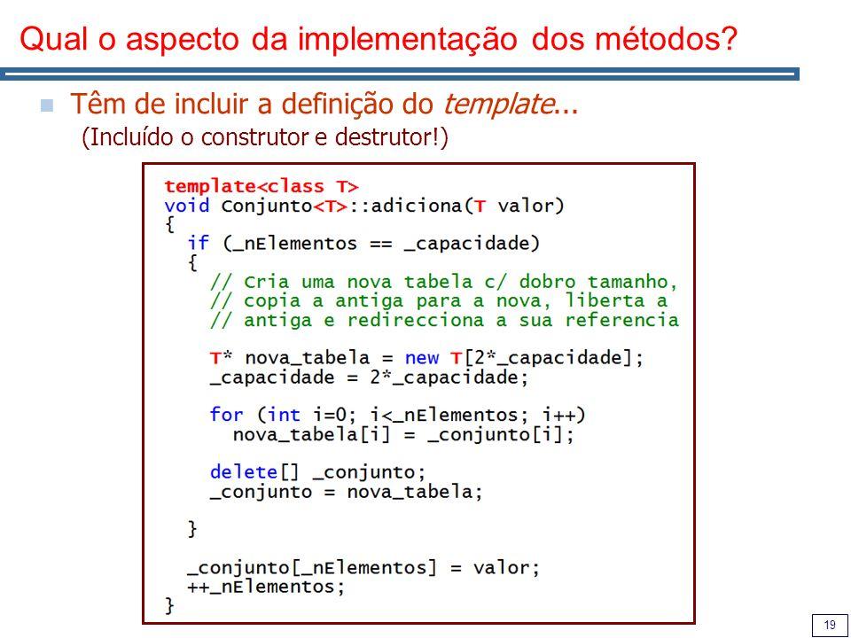 19 Qual o aspecto da implementação dos métodos. Têm de incluir a definição do template...