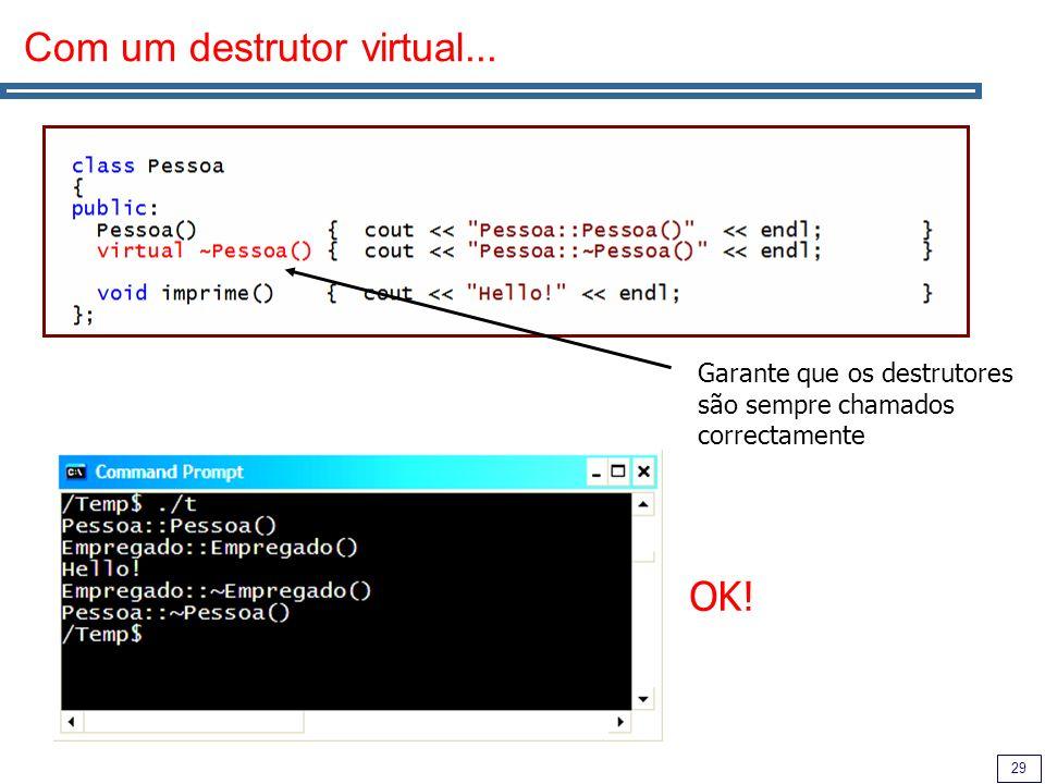 29 Com um destrutor virtual... Garante que os destrutores são sempre chamados correctamente OK!