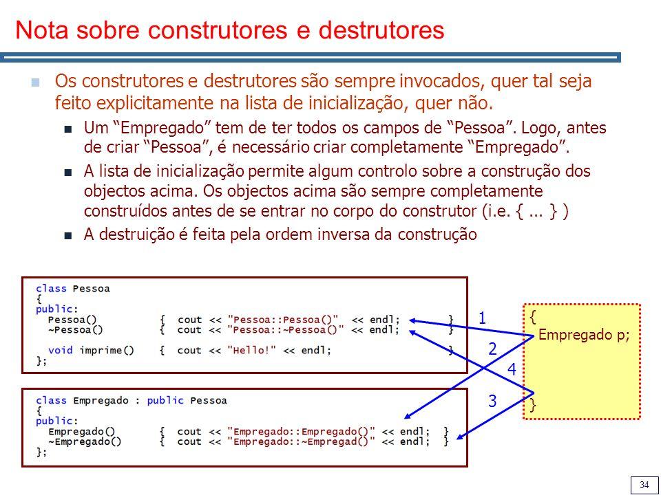 34 Nota sobre construtores e destrutores Os construtores e destrutores são sempre invocados, quer tal seja feito explicitamente na lista de inicialização, quer não.