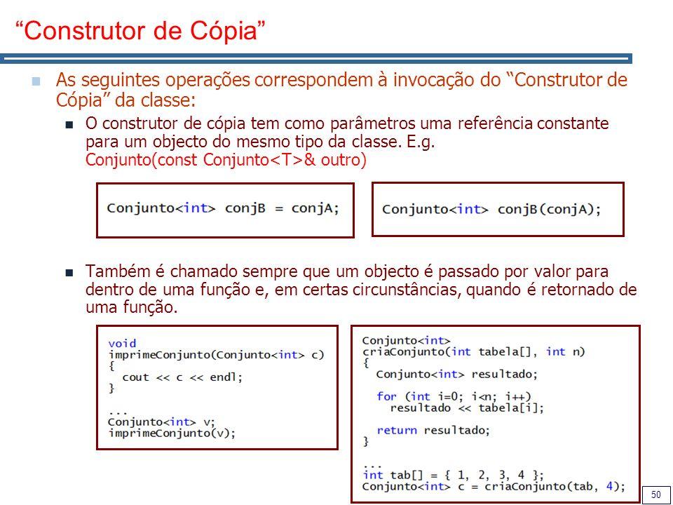 50 Construtor de Cópia As seguintes operações correspondem à invocação do Construtor de Cópia da classe: O construtor de cópia tem como parâmetros uma