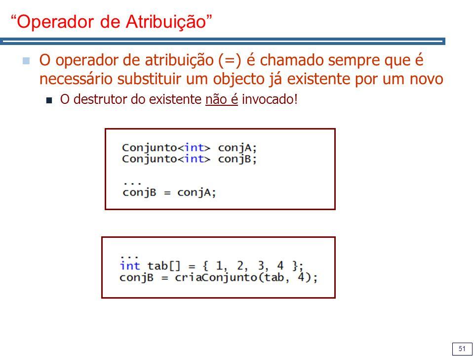 51 Operador de Atribuição O operador de atribuição (=) é chamado sempre que é necessário substituir um objecto já existente por um novo O destrutor do existente não é invocado!