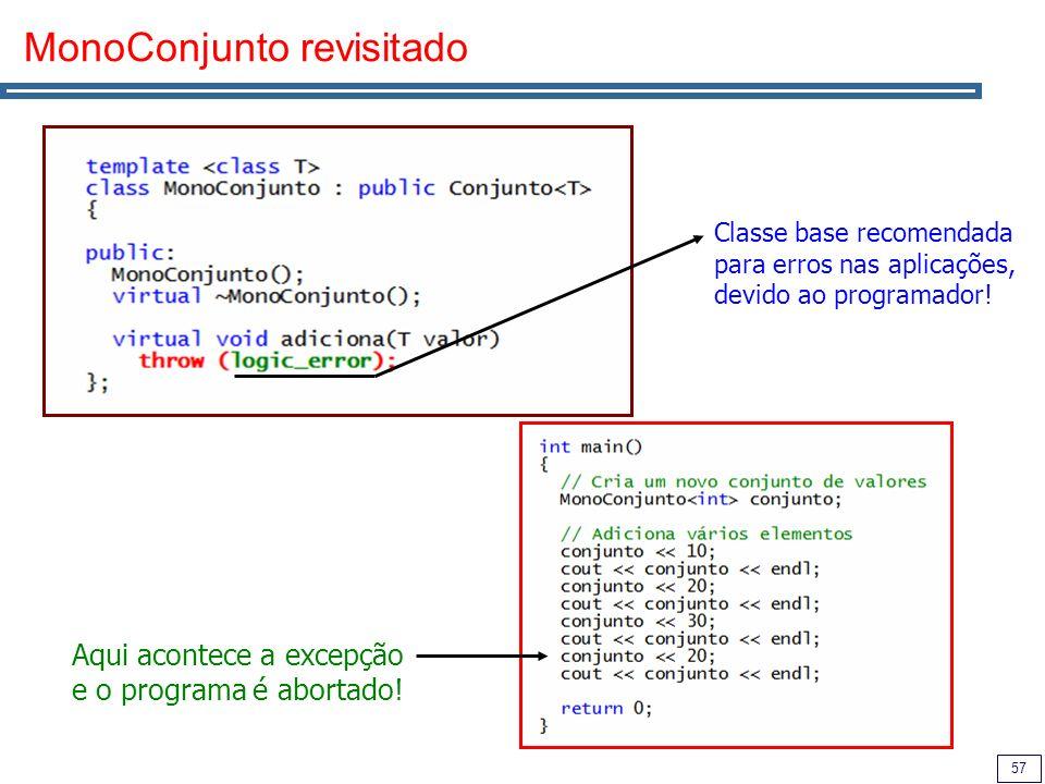 57 MonoConjunto revisitado Classe base recomendada para erros nas aplicações, devido ao programador! Aqui acontece a excepção e o programa é abortado!